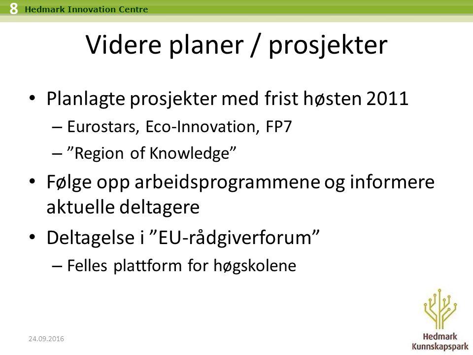 """24.09.2016 8 Hedmark Innovation Centre Videre planer / prosjekter Planlagte prosjekter med frist høsten 2011 – Eurostars, Eco-Innovation, FP7 – """"Regio"""