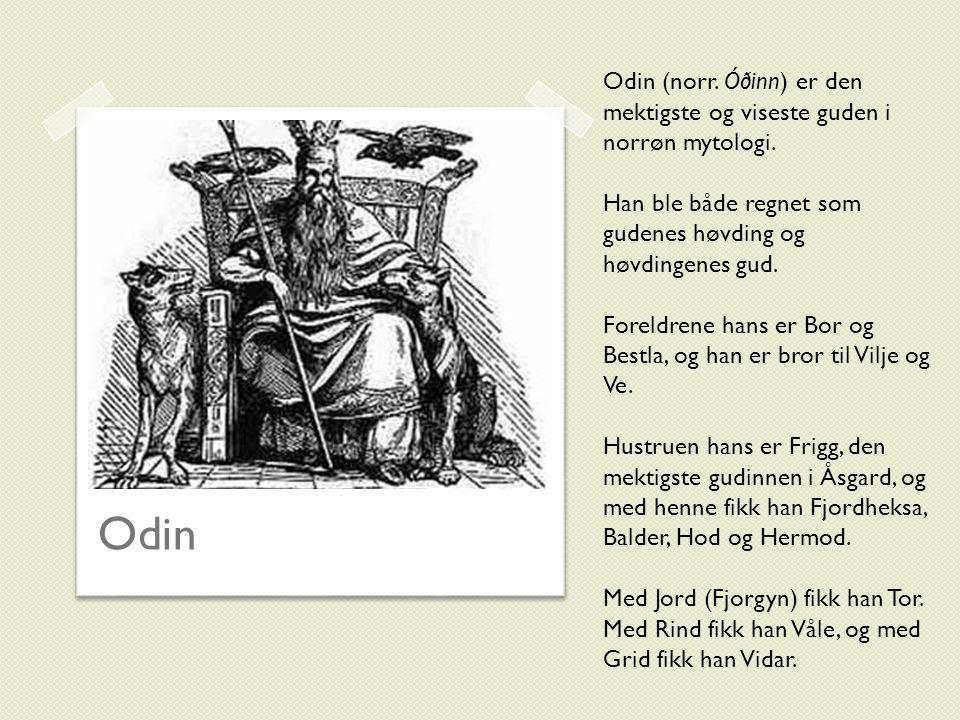 Odin (norr. Óðinn) er den mektigste og viseste guden i norrøn mytologi.