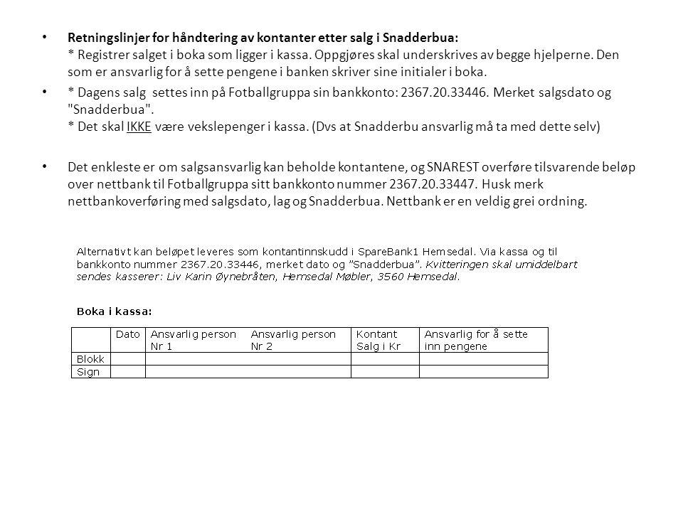 Retningslinjer for håndtering av kontanter etter salg i Snadderbua: * Registrer salget i boka som ligger i kassa. Oppgjøres skal underskrives av begge