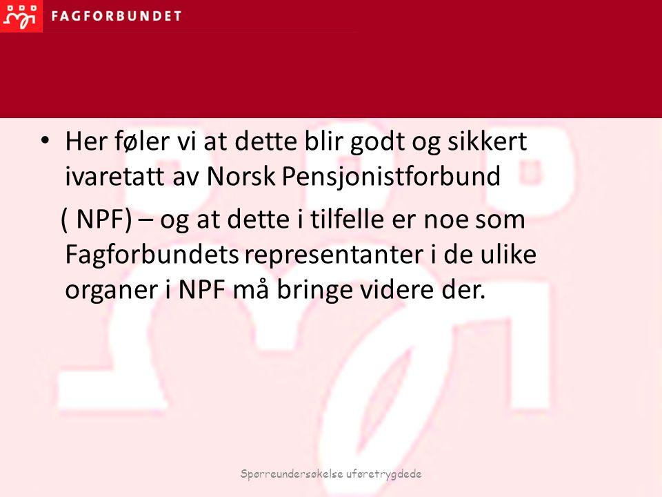 Her føler vi at dette blir godt og sikkert ivaretatt av Norsk Pensjonistforbund ( NPF) – og at dette i tilfelle er noe som Fagforbundets representante