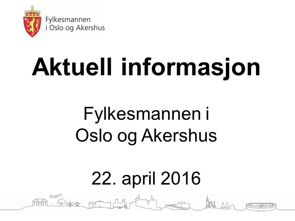 Aktuell informasjon Fylkesmannen i Oslo og Akershus 22. april 2016