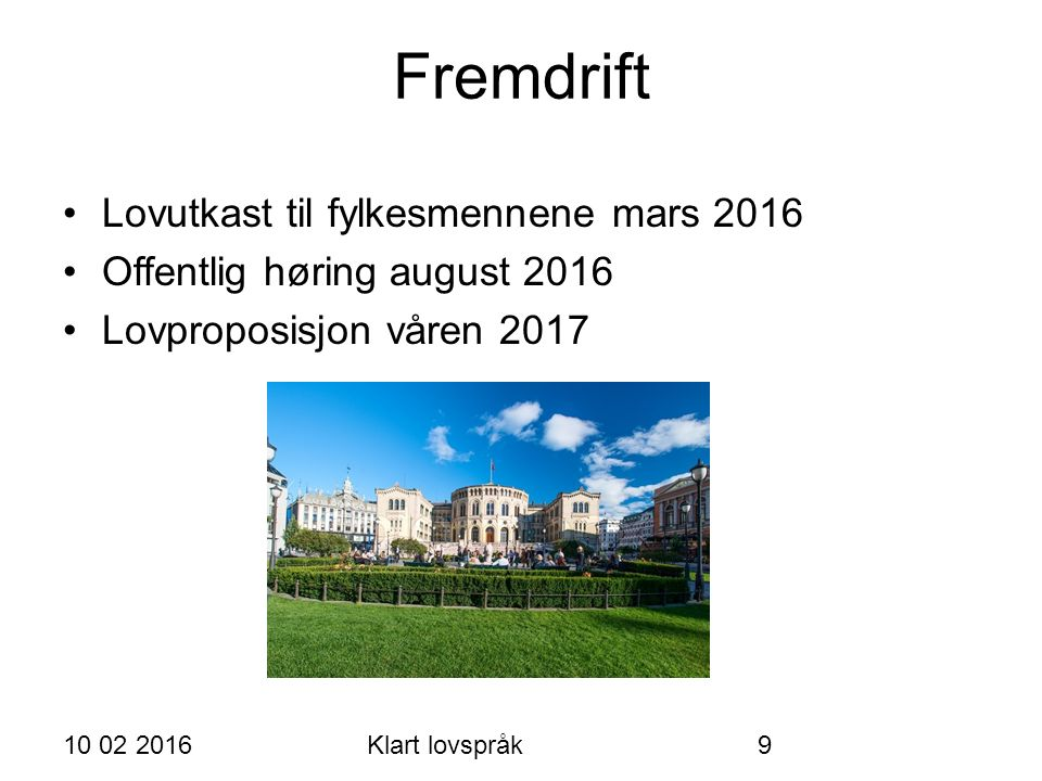 Fremdrift 10 02 2016Klart lovspråk9 Lovutkast til fylkesmennene mars 2016 Offentlig høring august 2016 Lovproposisjon våren 2017