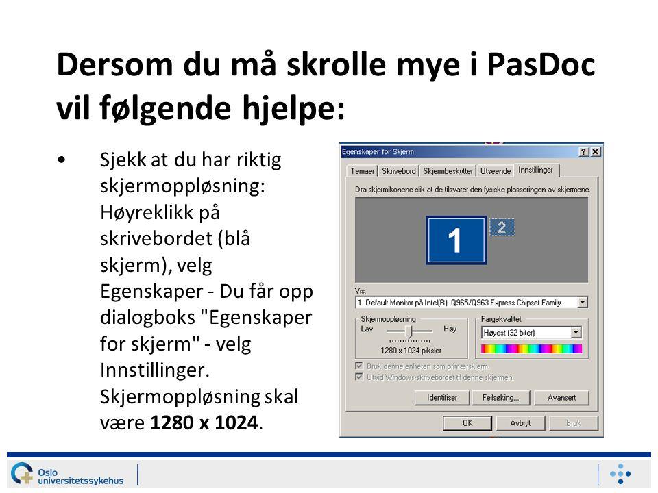 Dersom du må skrolle mye i PasDoc vil følgende hjelpe: Sjekk at du har riktig skjermoppløsning: Høyreklikk på skrivebordet (blå skjerm), velg Egenskaper - Du får opp dialogboks Egenskaper for skjerm - velg Innstillinger.