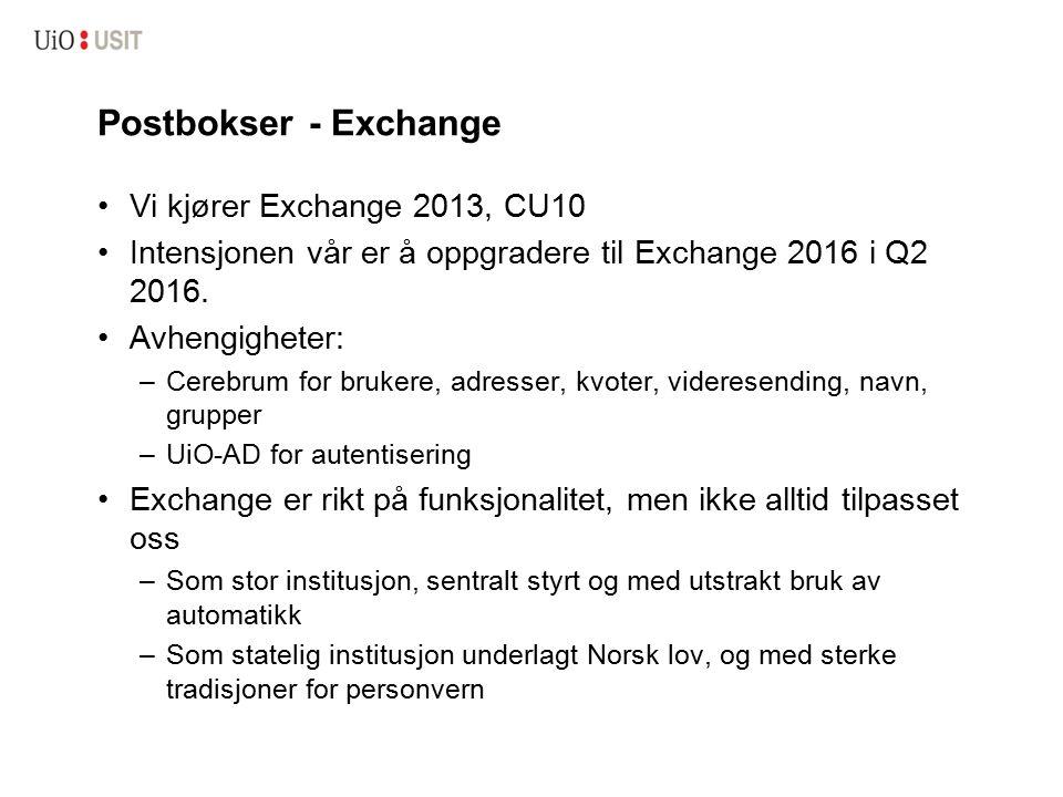 Postbokser - Exchange Vi kjører Exchange 2013, CU10 Intensjonen vår er å oppgradere til Exchange 2016 i Q2 2016. Avhengigheter: –Cerebrum for brukere,