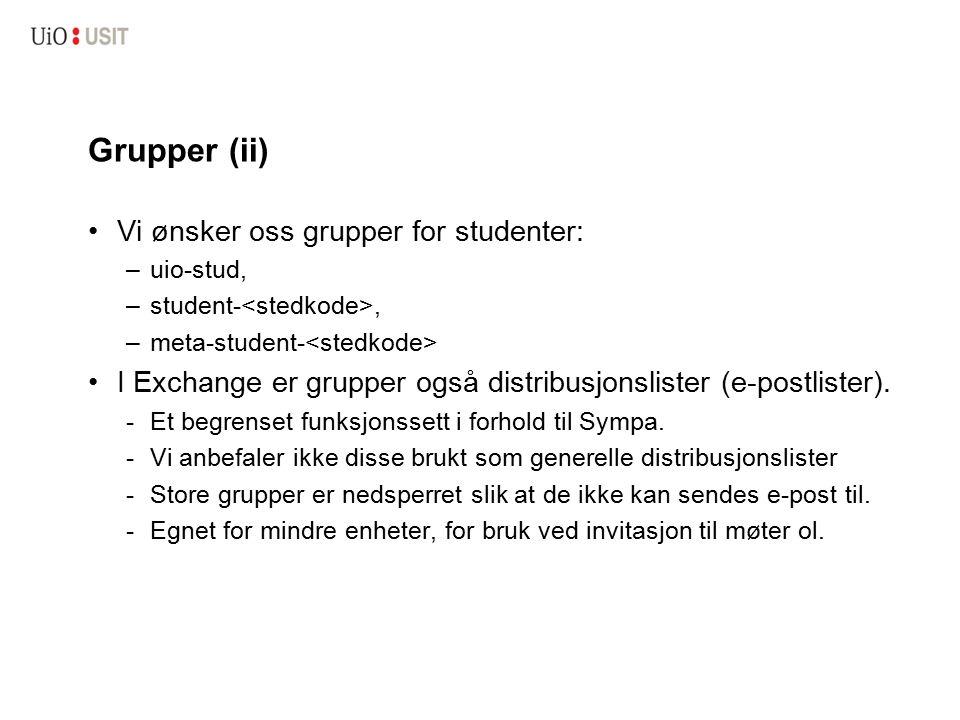 Grupper (ii) Vi ønsker oss grupper for studenter: –uio-stud, –student-, –meta-student- I Exchange er grupper også distribusjonslister (e-postlister).