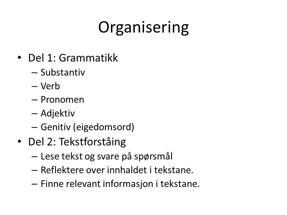 Organisering Del 1: Grammatikk – Substantiv – Verb – Pronomen – Adjektiv – Genitiv (eigedomsord) Del 2: Tekstforståing – Lese tekst og svare på spørsmål – Reflektere over innhaldet i tekstane.