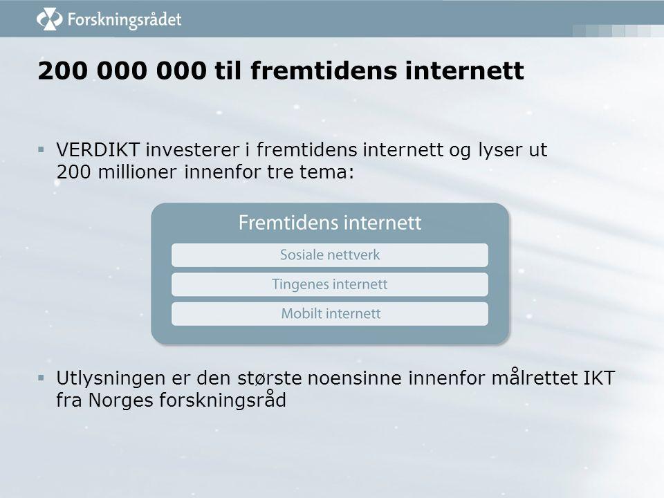  VERDIKT investerer i fremtidens internett og lyser ut 200 millioner innenfor tre tema:  Utlysningen er den største noensinne innenfor målrettet IKT fra Norges forskningsråd 200 000 000 til fremtidens internett
