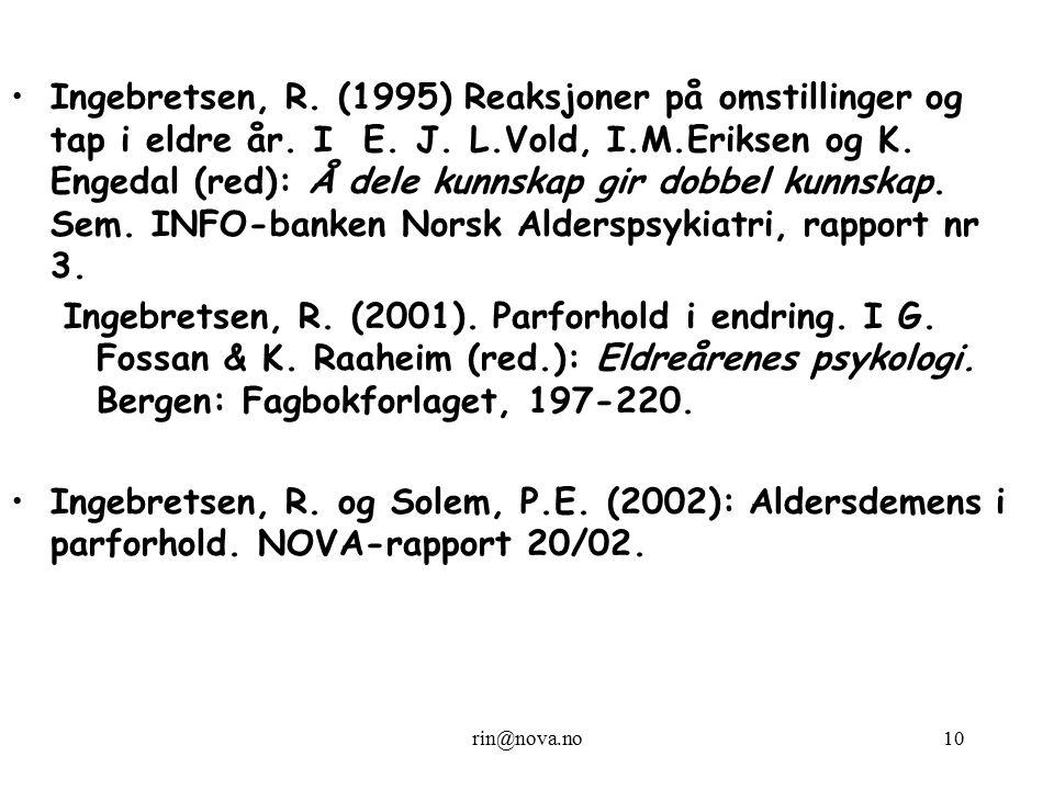 rin@nova.no10 Ingebretsen, R. (1995) Reaksjoner på omstillinger og tap i eldre år. I E. J. L.Vold, I.M.Eriksen og K. Engedal (red): Å dele kunnskap gi