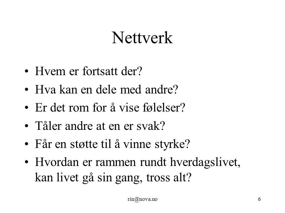 rin@nova.no6 Nettverk Hvem er fortsatt der? Hva kan en dele med andre? Er det rom for å vise følelser? Tåler andre at en er svak? Får en støtte til å