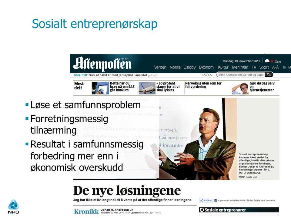 Sosialt entreprenørskap  Løse et samfunnsproblem  Forretningsmessig tilnærming  Resultat i samfunnsmessig forbedring mer enn i økonomisk overskudd