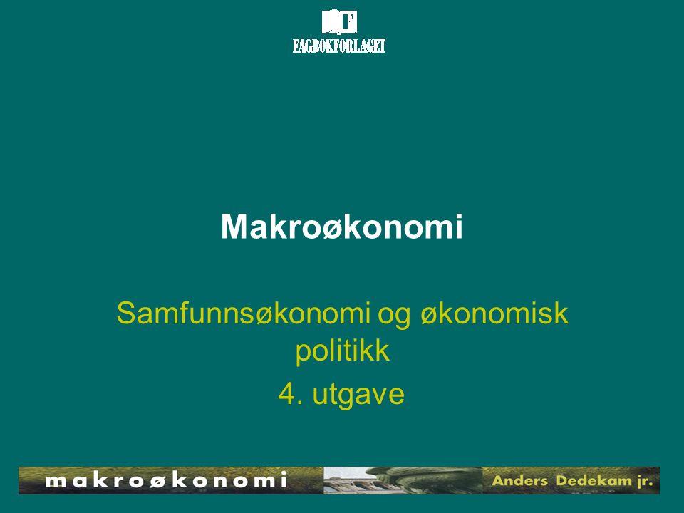 Makroøkonomi Samfunnsøkonomi og økonomisk politikk 4. utgave