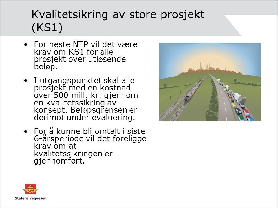 Kvalitetsikring av store prosjekt (KS1) For neste NTP vil det være krav om KS1 for alle prosjekt over utløsende beløp.