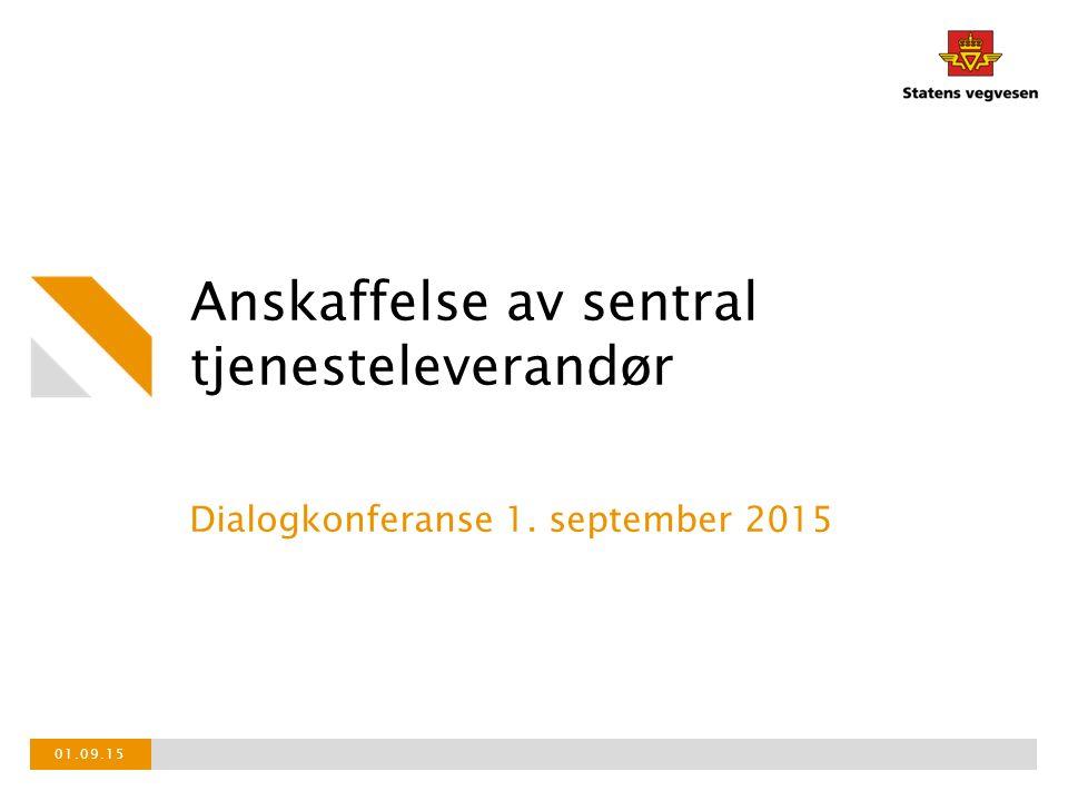 Anskaffelse av sentral tjenesteleverandør Dialogkonferanse 1. september 2015 01.09.15
