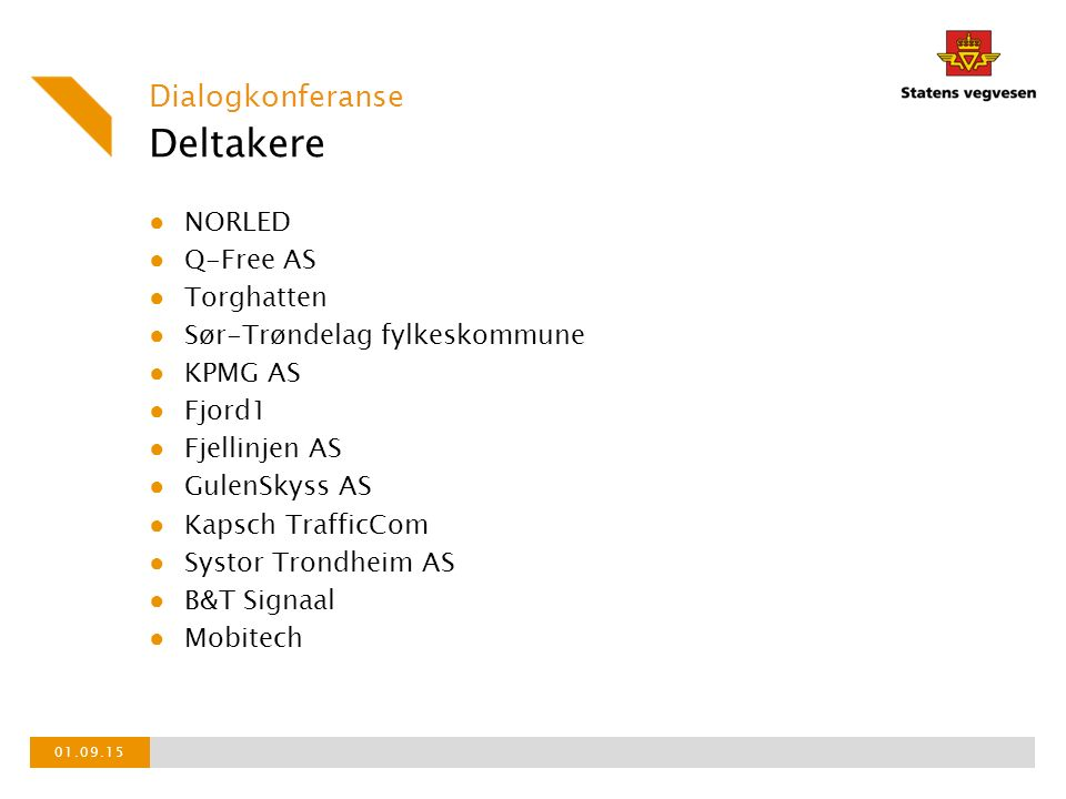 Deltakere Dialogkonferanse ● NORLED ● Q-Free AS ● Torghatten ● Sør-Trøndelag fylkeskommune ● KPMG AS ● Fjord1 ● Fjellinjen AS ● GulenSkyss AS ● Kapsch TrafficCom ● Systor Trondheim AS ● B&T Signaal ● Mobitech