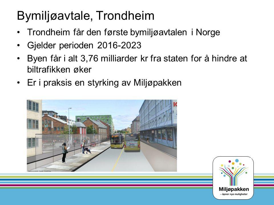 Bymiljøavtale, Trondheim Trondheim får den første bymiljøavtalen i Norge Gjelder perioden 2016-2023 Byen får i alt 3,76 milliarder kr fra staten for å hindre at biltrafikken øker Er i praksis en styrking av Miljøpakken