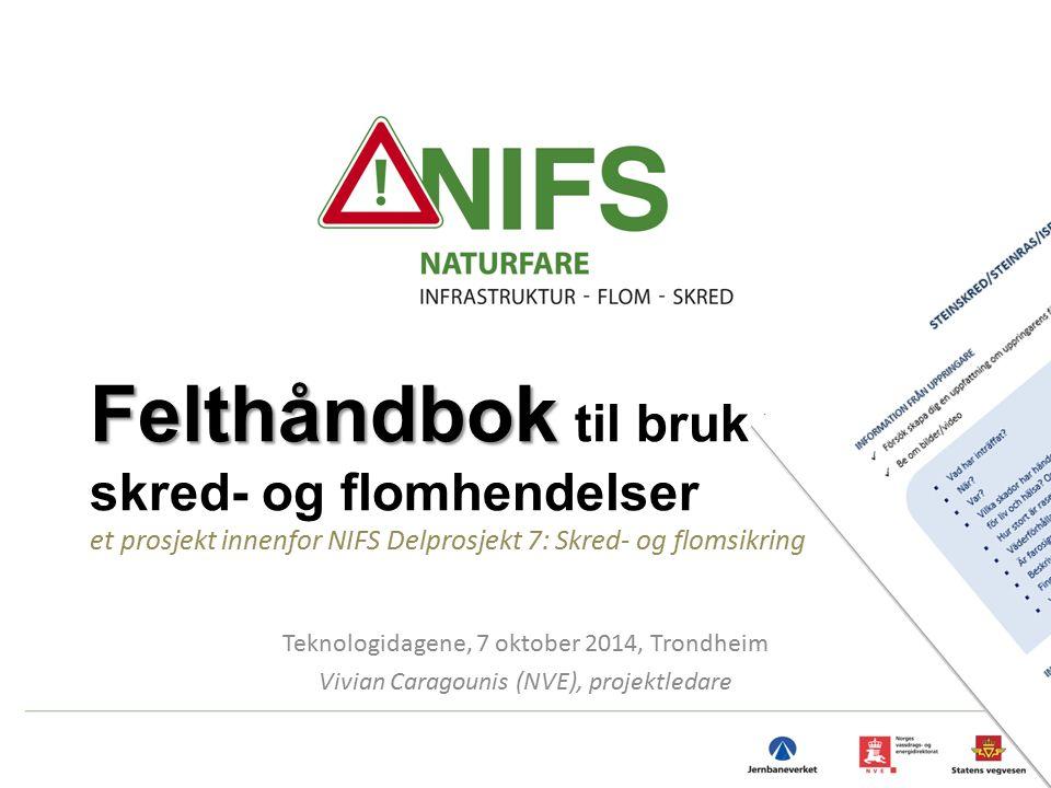 Teknologidagene, 7 oktober 2014, Trondheim Vivian Caragounis (NVE), projektledare Felthåndbok Felthåndbok til bruk ved skred- og flomhendelser et pros