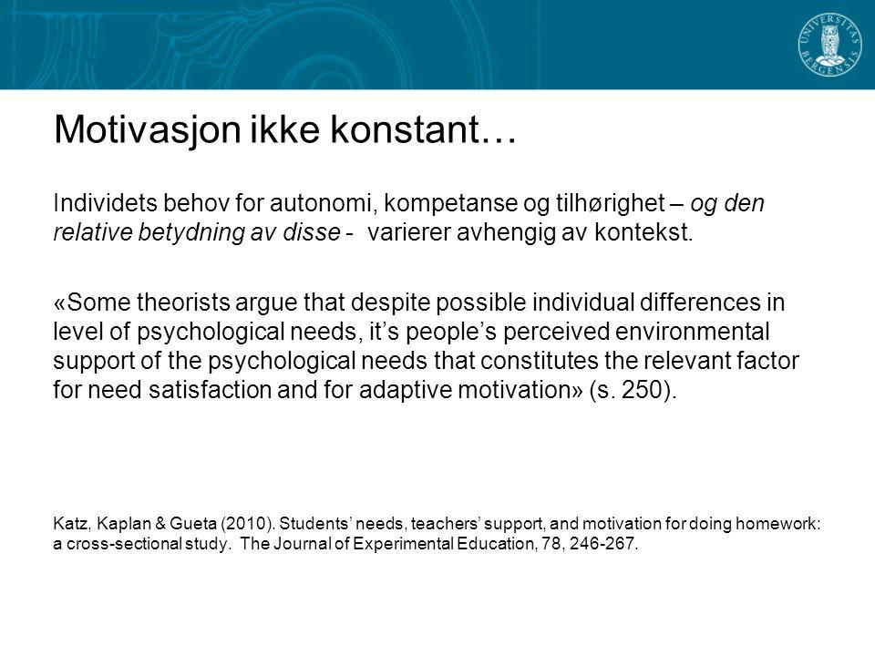 Motivasjon ikke konstant… Individets behov for autonomi, kompetanse og tilhørighet – og den relative betydning av disse - varierer avhengig av kontekst.