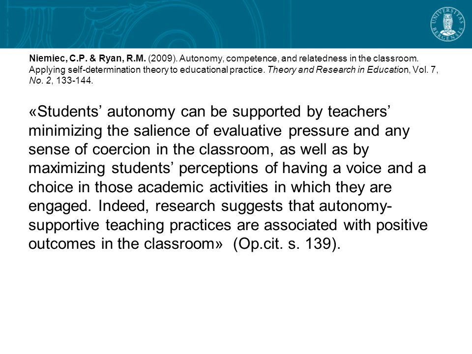Niemiec, C.P. & Ryan, R.M. (2009). Autonomy, competence, and relatedness in the classroom. Applying self-determination theory to educational practice.