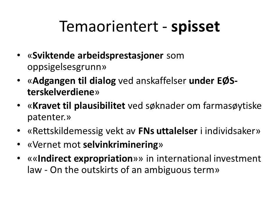 Temaorientert - spisset «Sviktende arbeidsprestasjoner som oppsigelsesgrunn» «Adgangen til dialog ved anskaffelser under EØS- terskelverdiene» «Kravet til plausibilitet ved søknader om farmasøytiske patenter.» «Rettskildemessig vekt av FNs uttalelser i individsaker» «Vernet mot selvinkriminering» ««Indirect expropriation»» in international investment law - On the outskirts of an ambiguous term»