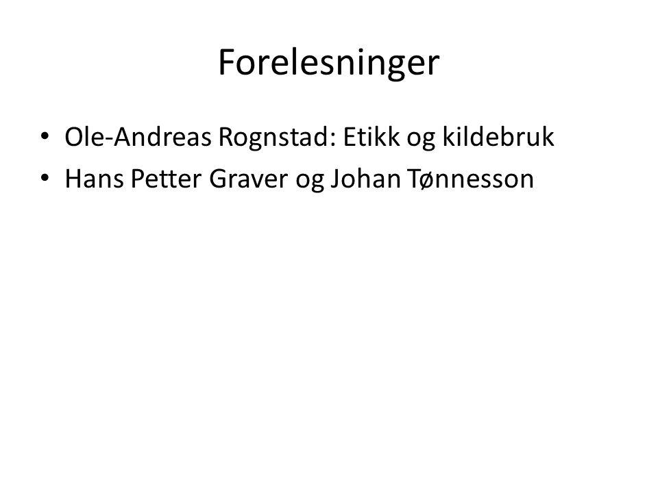 Forelesninger Ole-Andreas Rognstad: Etikk og kildebruk Hans Petter Graver og Johan Tønnesson