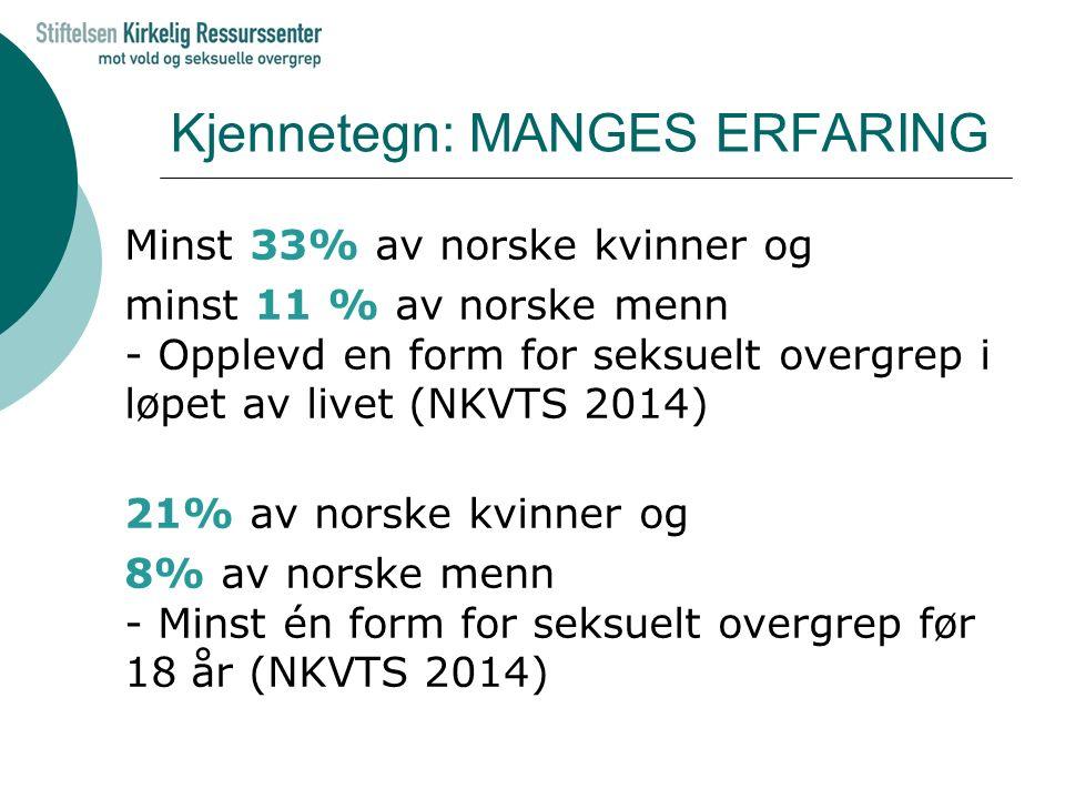 Kjennetegn: MANGES ERFARING Minst 33% av norske kvinner og minst 11 % av norske menn - Opplevd en form for seksuelt overgrep i løpet av livet (NKVTS 2