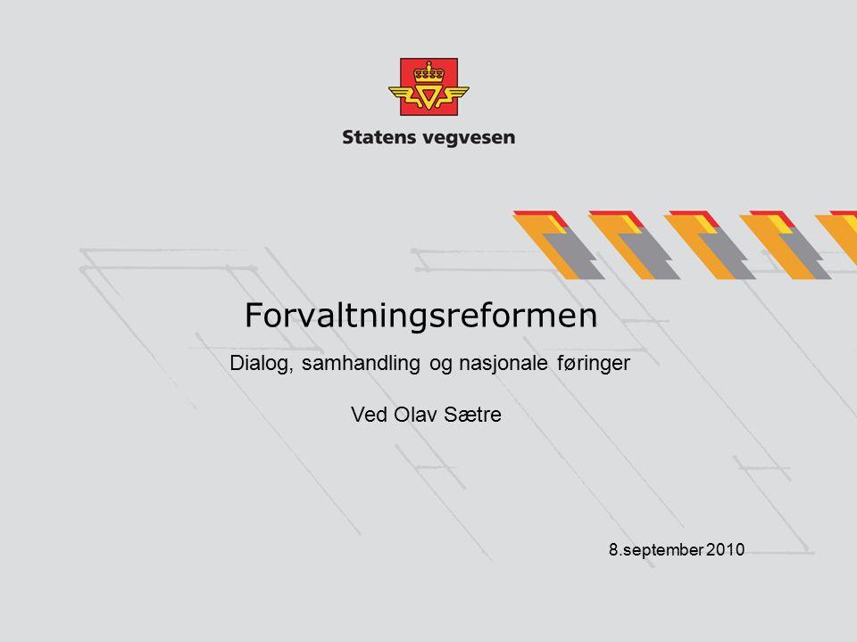 Forvaltningsreformen 8.september 2010 Dialog, samhandling og nasjonale føringer Ved Olav Sætre