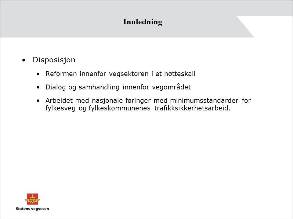 Innledning Disposisjon Reformen innenfor vegsektoren i et nøtteskall Dialog og samhandling innenfor vegområdet Arbeidet med nasjonale føringer med minimumsstandarder for fylkesveg og fylkeskommunenes trafikksikkerhetsarbeid.