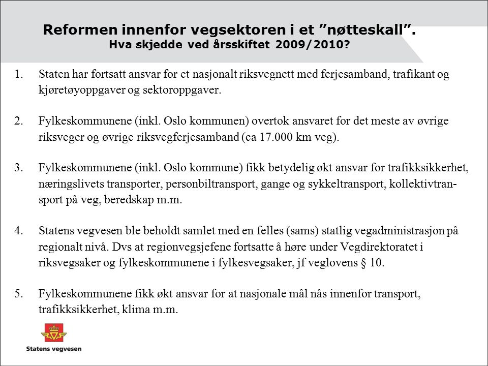 Reformen innenfor vegsektoren i et nøtteskall . Hva skjedde ved årsskiftet 2009/2010.