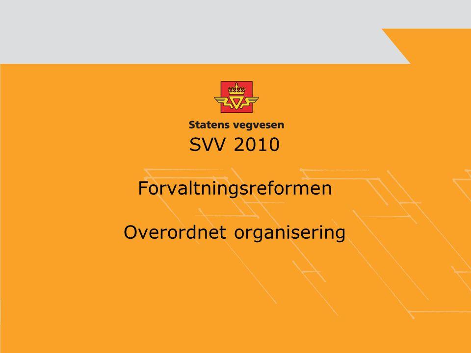 SVV 2010 Forvaltningsreformen Overordnet organisering