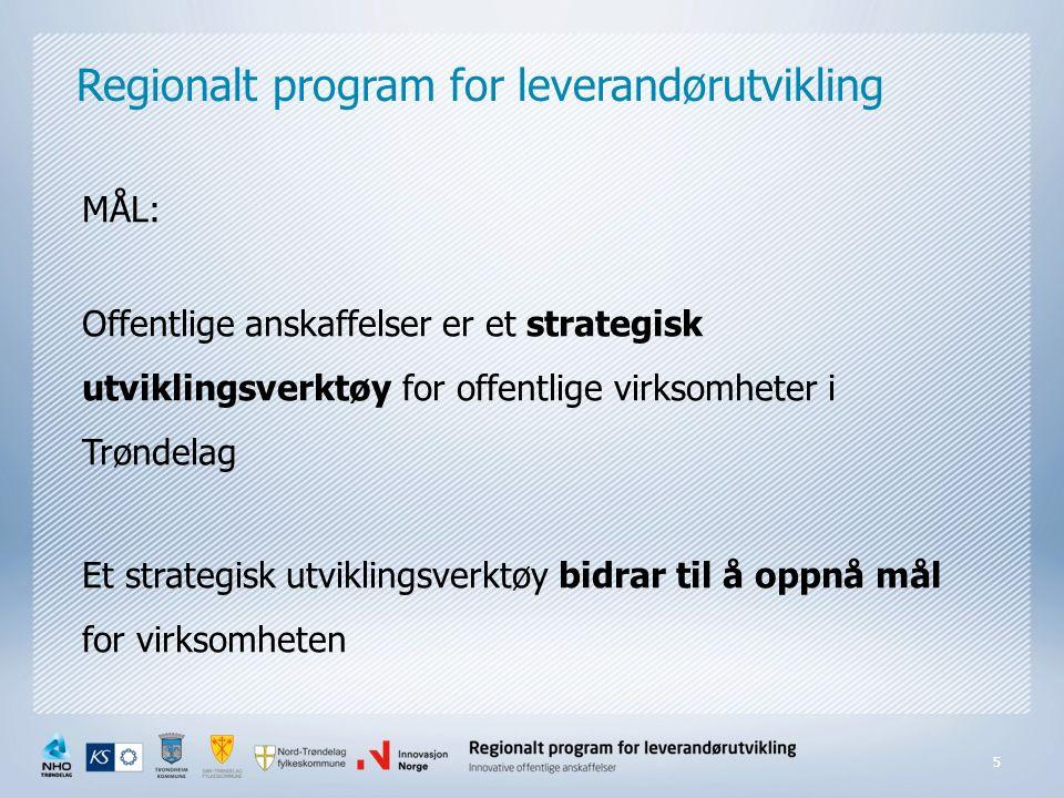 Regionalt program for leverandørutvikling MÅL: Offentlige anskaffelser er et strategisk utviklingsverktøy for offentlige virksomheter i Trøndelag Et strategisk utviklingsverktøy bidrar til å oppnå mål for virksomheten 5