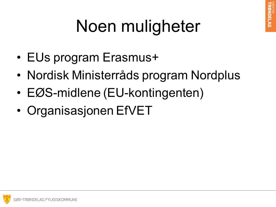 Noen muligheter EUs program Erasmus+ Nordisk Ministerråds program Nordplus EØS-midlene (EU-kontingenten) Organisasjonen EfVET