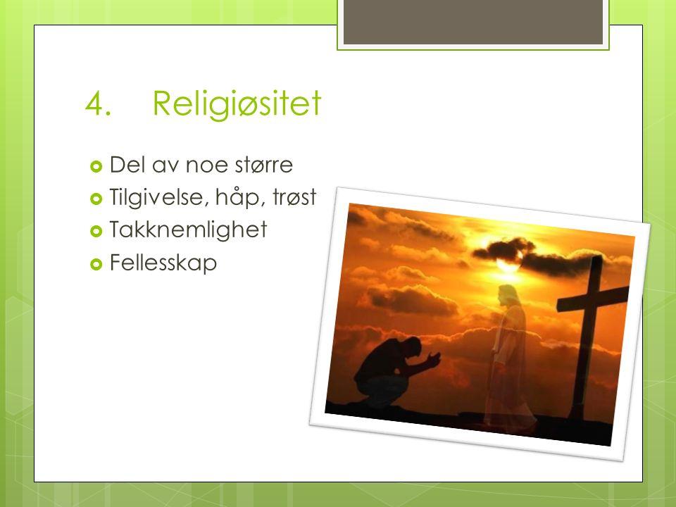 4.Religiøsitet  Del av noe større  Tilgivelse, håp, trøst  Takknemlighet  Fellesskap