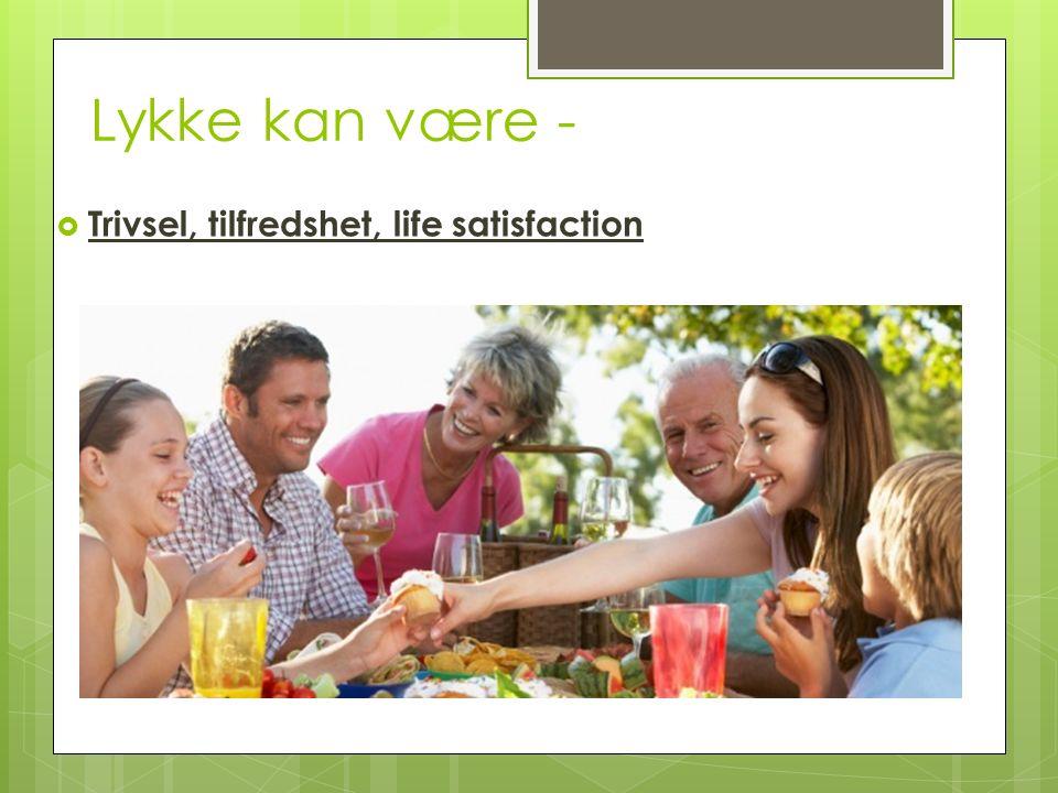 Lykke kan være -  Trivsel, tilfredshet, life satisfaction