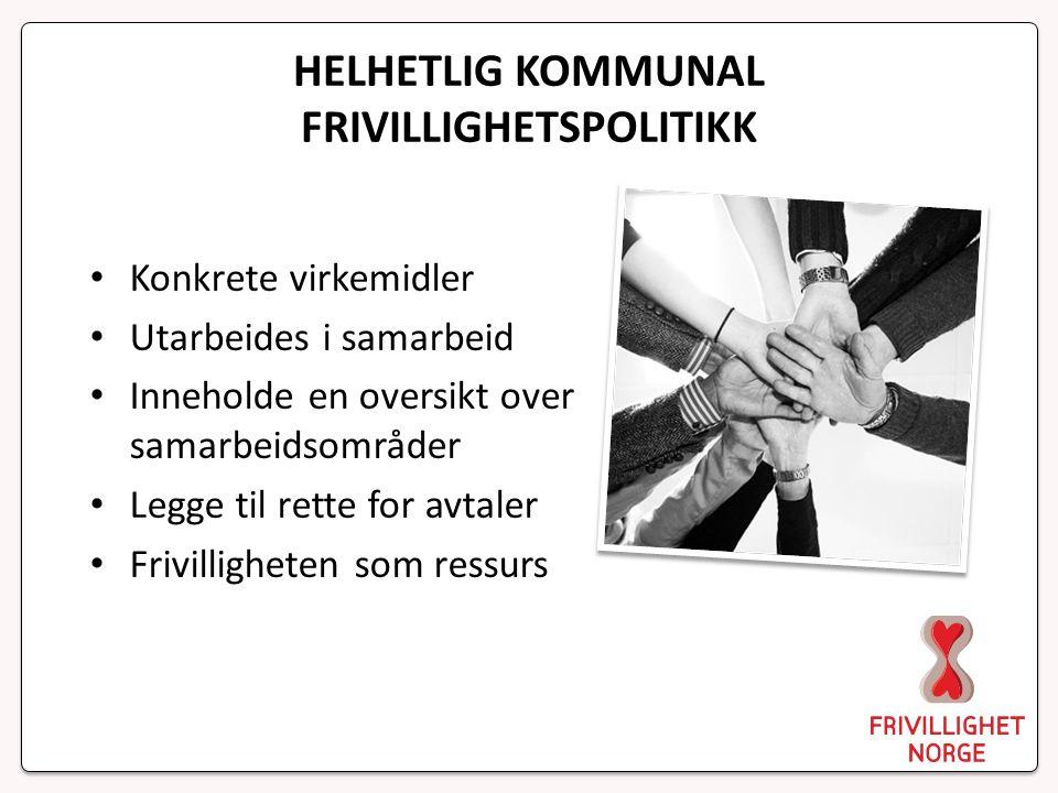 HELHETLIG KOMMUNAL FRIVILLIGHETSPOLITIKK Konkrete virkemidler Utarbeides i samarbeid Inneholde en oversikt over samarbeidsområder Legge til rette for avtaler Frivilligheten som ressurs