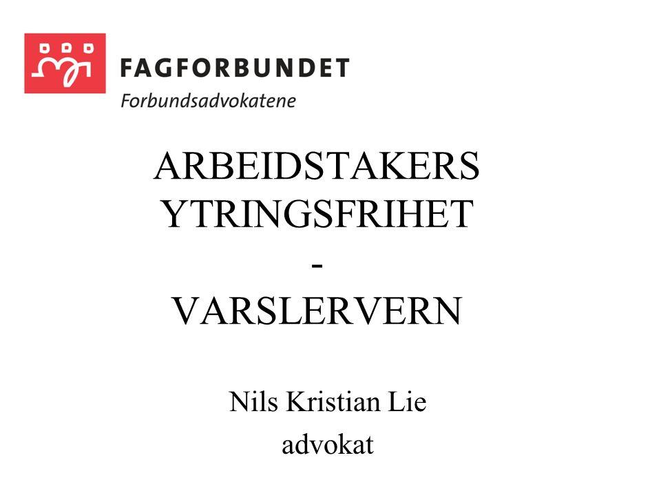ARBEIDSTAKERS YTRINGSFRIHET - VARSLERVERN Nils Kristian Lie advokat