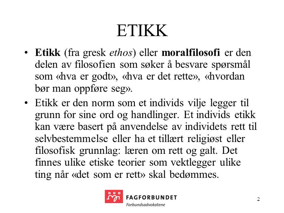 2 ETIKK Etikk (fra gresk ethos) eller moralfilosofi er den delen av filosofien som søker å besvare spørsmål som «hva er godt», «hva er det rette», «hvordan bør man oppføre seg».