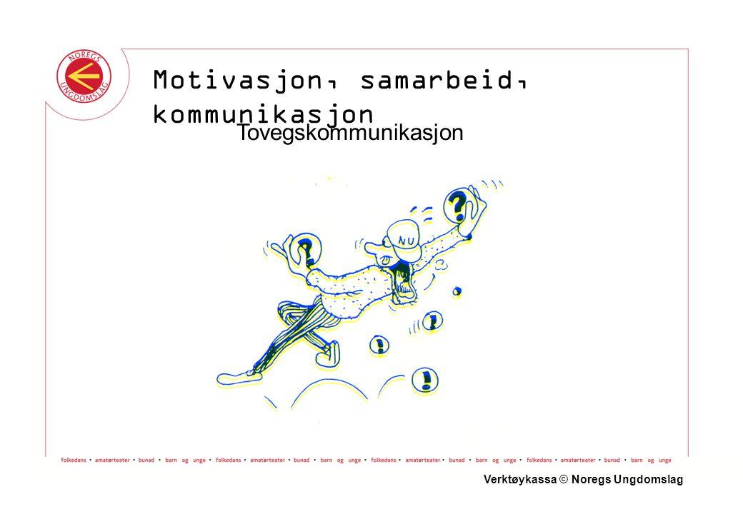 Tovegskommunikasjon Verktøykassa © Noregs Ungdomslag Motivasjon, samarbeid, kommunikasjon