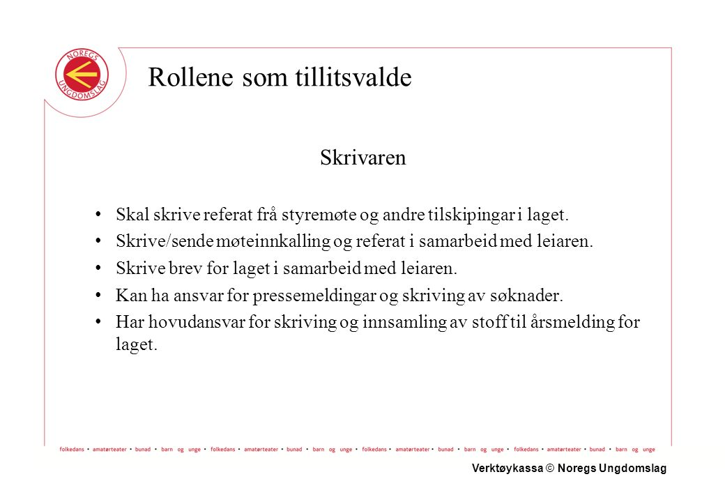 Skrivaren Skal skrive referat frå styremøte og andre tilskipingar i laget.