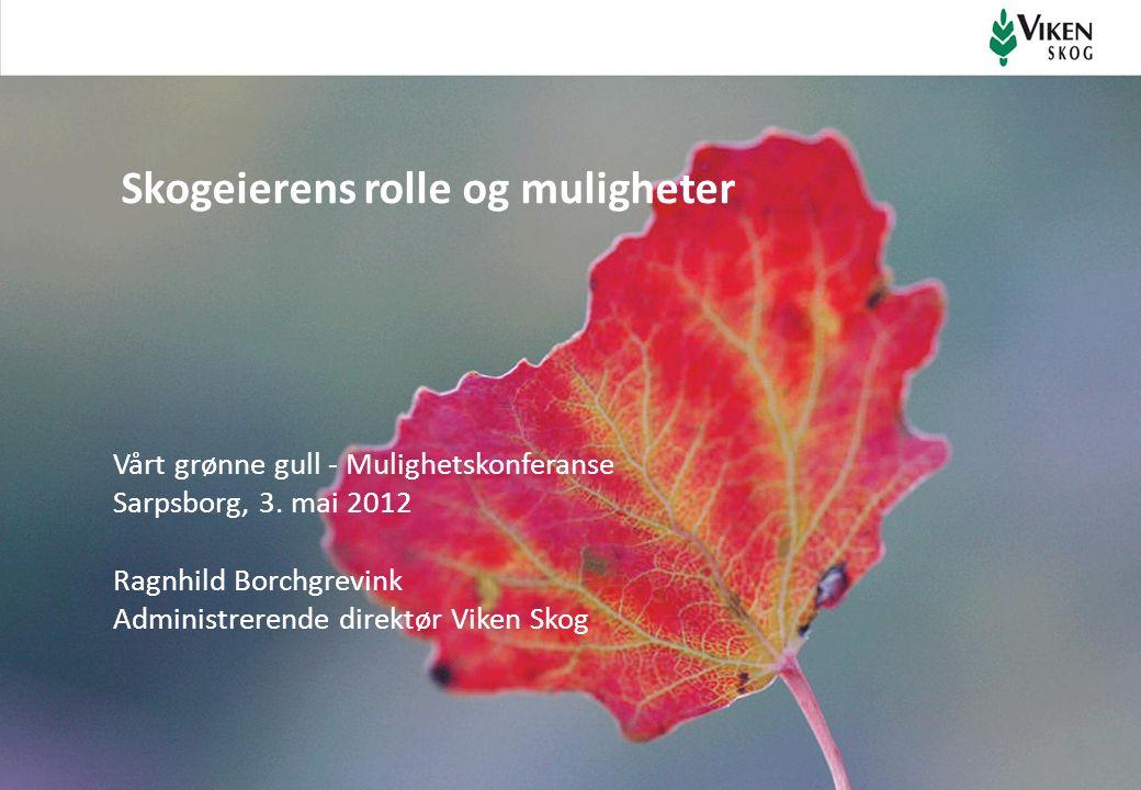 Skogeierens rolle og muligheter Vårt grønne gull - Mulighetskonferanse Sarpsborg, 3.