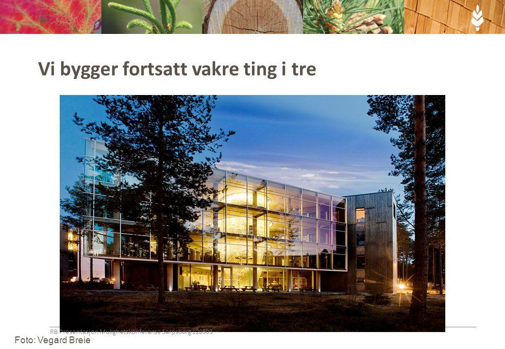 Foto: Vegard Breie Vi bygger fortsatt vakre ting i tre RB Presentasjon Mulighetskonferanse Sarpsborg 120503