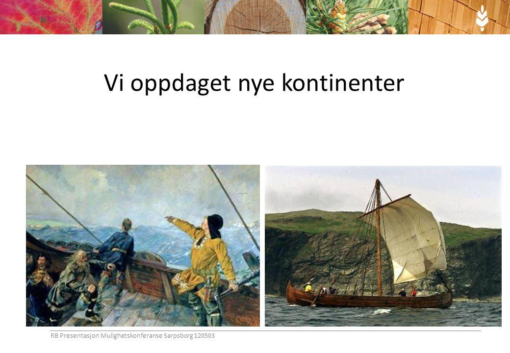 Vi oppdaget nye kontinenter RB Presentasjon Mulighetskonferanse Sarpsborg 120503