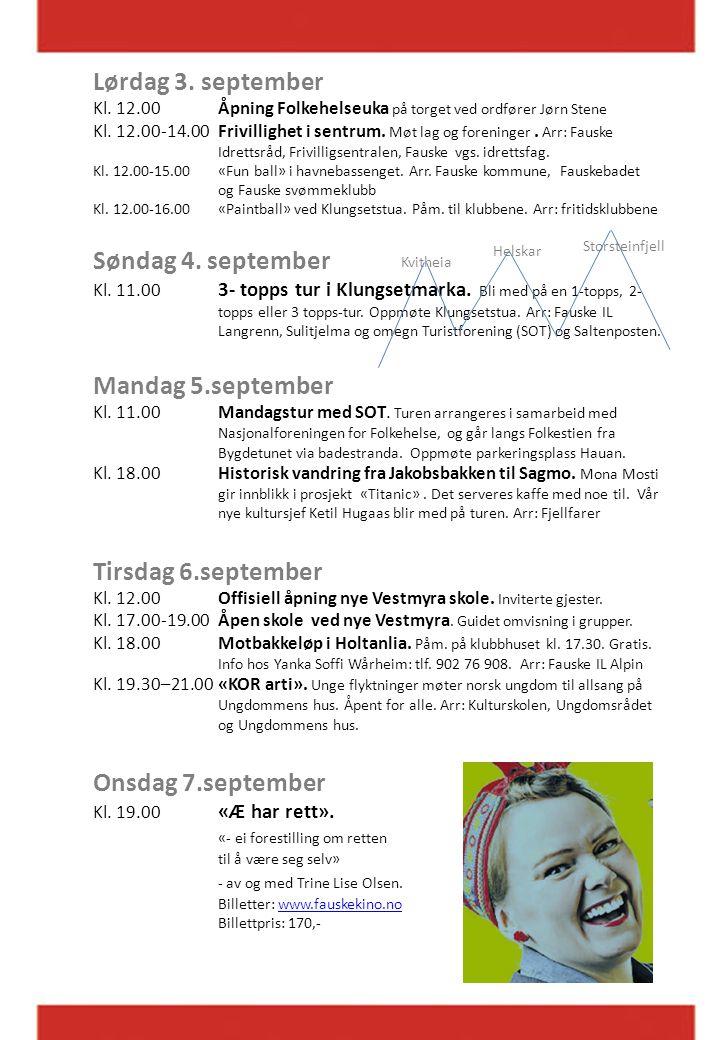 Lørdag 3. september Kl. 12.00 Åpning Folkehelseuka på torget ved ordfører Jørn Stene Kl. 12.00-14.00 Frivillighet i sentrum. Møt lag og foreninger. Ar
