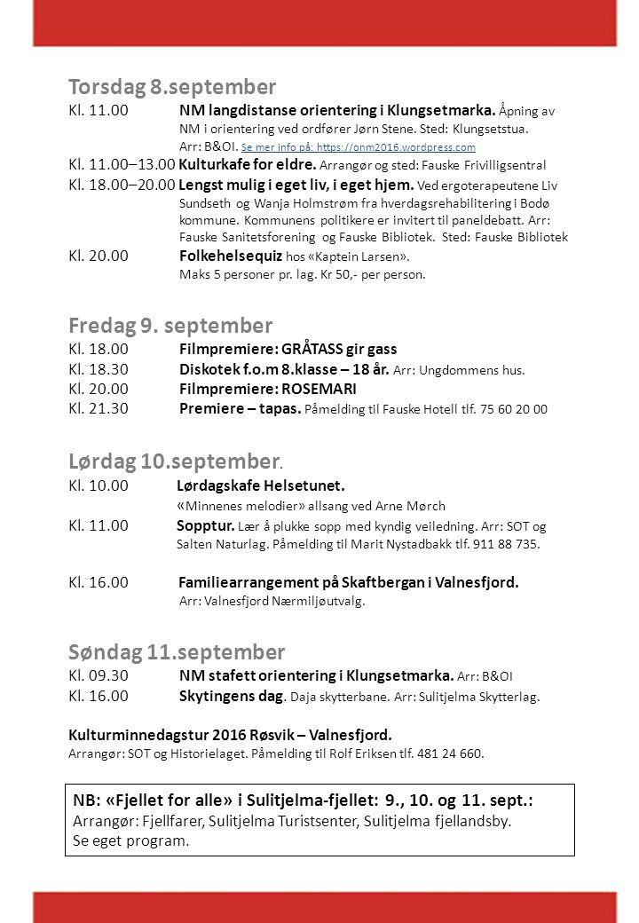 Torsdag 8.september Kl. 11.00 NM langdistanse orientering i Klungsetmarka. Åpning av NM i orientering ved ordfører Jørn Stene. Sted: Klungsetstua. Arr