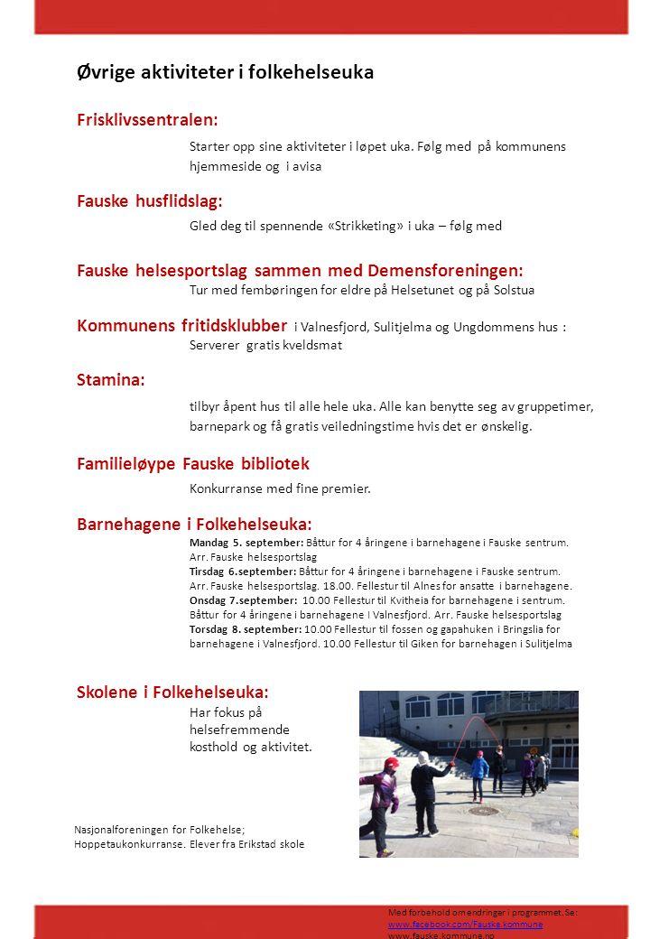 Øvrige aktiviteter i folkehelseuka Frisklivssentralen: Starter opp sine aktiviteter i løpet uka. Følg med på kommunens hjemmeside og i avisa Fauske hu