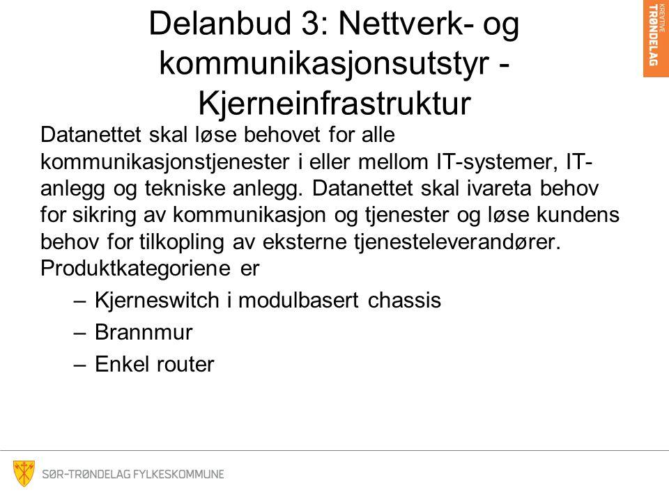 Delanbud 3: Nettverk- og kommunikasjonsutstyr - Kjerneinfrastruktur Datanettet skal løse behovet for alle kommunikasjonstjenester i eller mellom IT-systemer, IT- anlegg og tekniske anlegg.