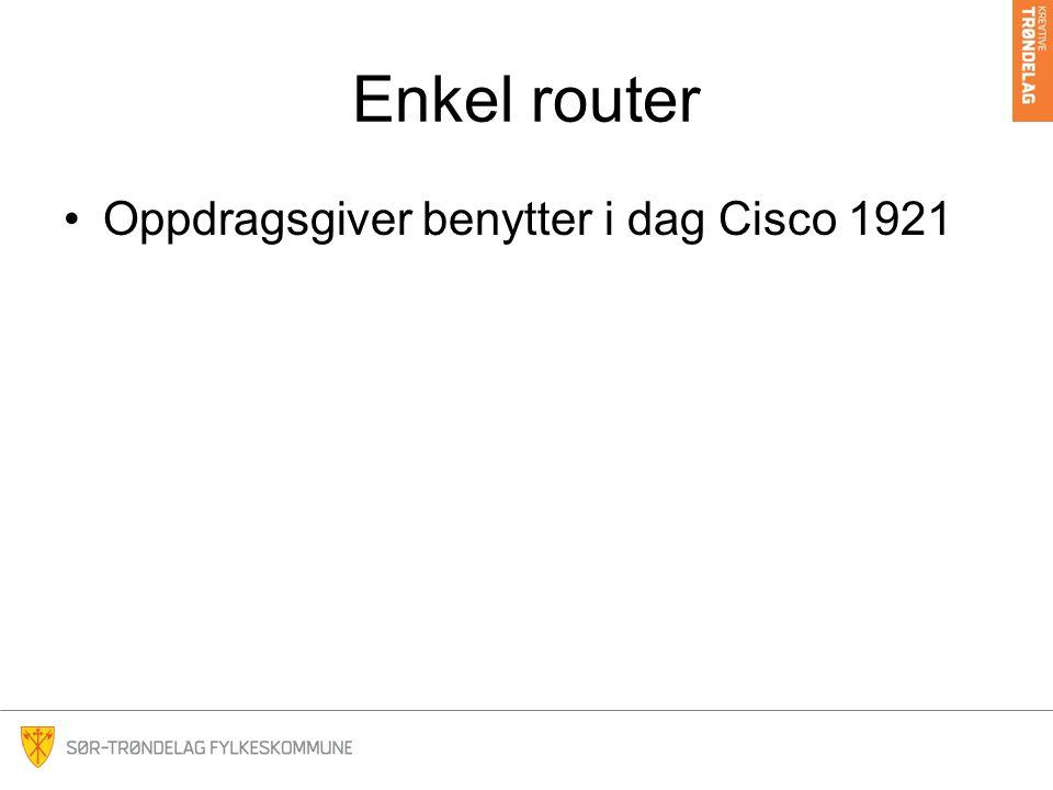 Enkel router Oppdragsgiver benytter i dag Cisco 1921