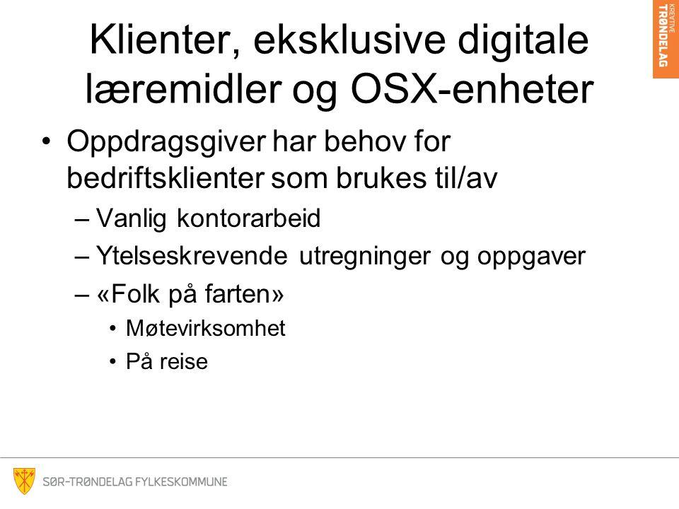 Klienter, eksklusive digitale læremidler og OSX-enheter Oppdragsgiver har behov for bedriftsklienter som brukes til/av –Vanlig kontorarbeid –Ytelseskrevende utregninger og oppgaver –«Folk på farten» Møtevirksomhet På reise