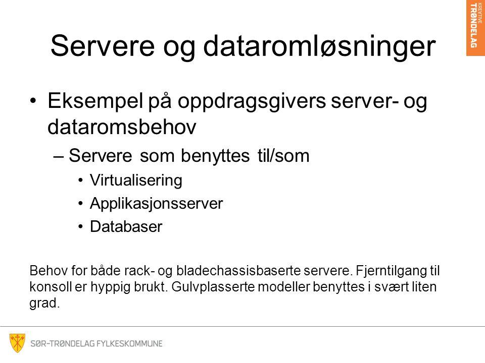 Servere og dataromløsninger Eksempel på oppdragsgivers server- og dataromsbehov –Servere som benyttes til/som Virtualisering Applikasjonsserver Databaser Behov for både rack- og bladechassisbaserte servere.