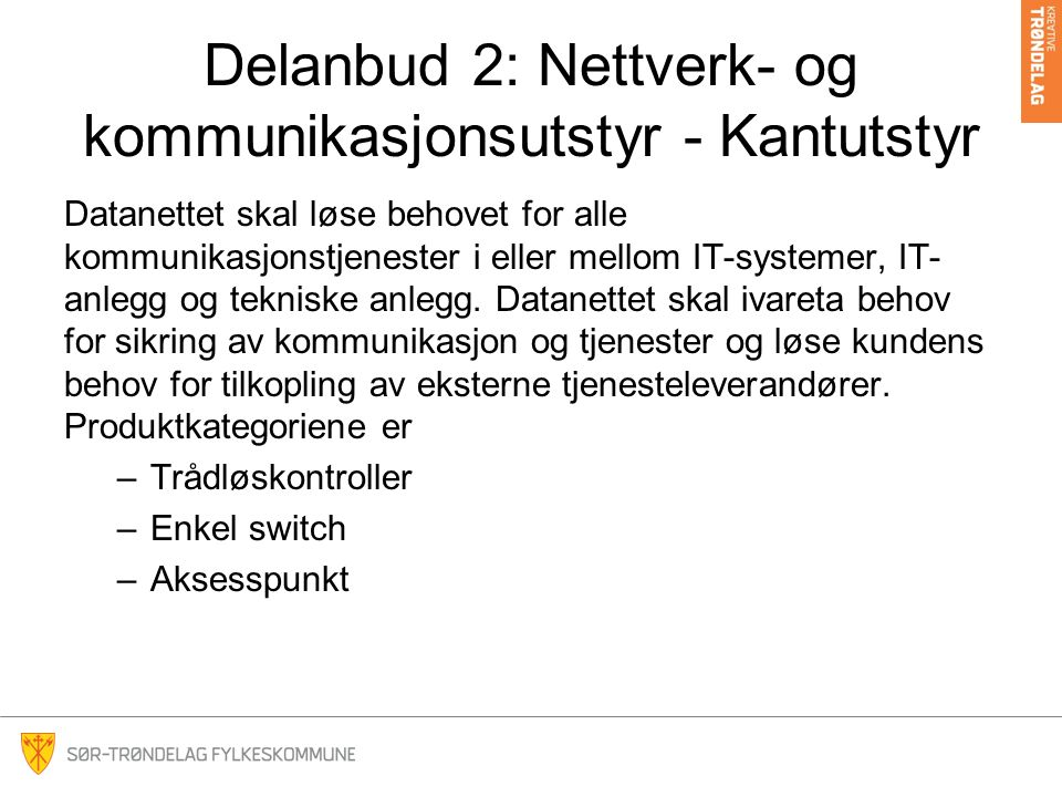 Delanbud 2: Nettverk- og kommunikasjonsutstyr - Kantutstyr Datanettet skal løse behovet for alle kommunikasjonstjenester i eller mellom IT-systemer, IT- anlegg og tekniske anlegg.