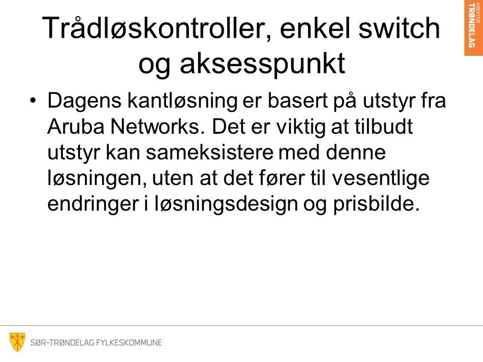 Trådløskontroller, enkel switch og aksesspunkt Dagens kantløsning er basert på utstyr fra Aruba Networks.